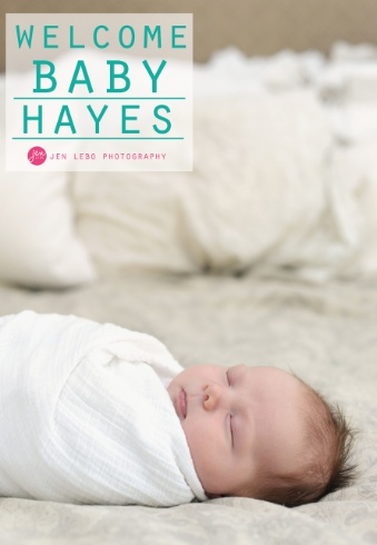 Welcome Baby Hayes!  Newborn Photography